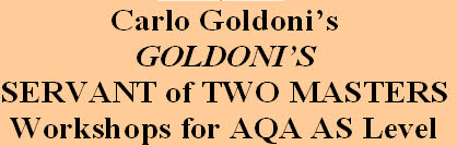 Carlo Goldoni's  GOLDONI'S  SERVANT of TWO MASTERS Workshops for AQA AS Level